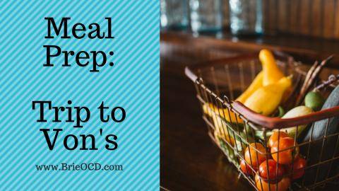 Meal Prep & My Trip to Von's Market